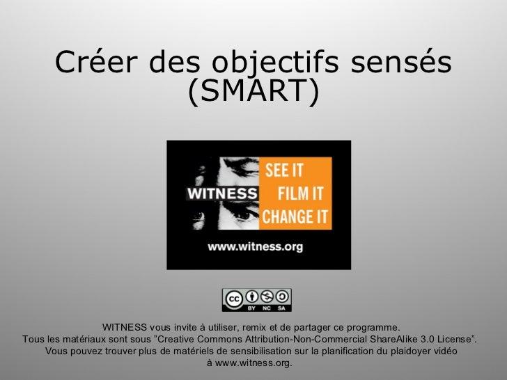Créer des objectifs sensés               (SMART)                 WITNESS vous invite à utiliser, remix et de partager ce p...