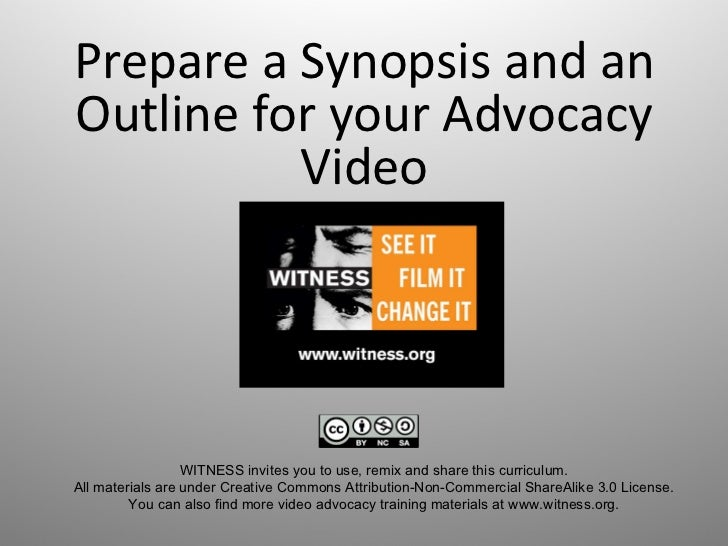 Prepare a Synopsis and an Outline for your Advocacy Video WITNESSinvitesyoutouse,remixandsharethiscurriculum. Al...