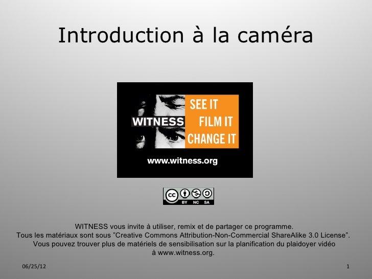 Introduction à la caméra                 WITNESS vous invite à utiliser, remix et de partager ce programme.Tous les matéri...