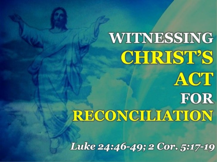 Witnessing christ's act for reconciliation