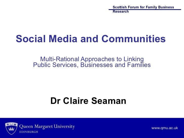 Social Media and Communities Multi-Rational Approaches to Linking Public Services, Businesses and Families Dr Claire Seaman