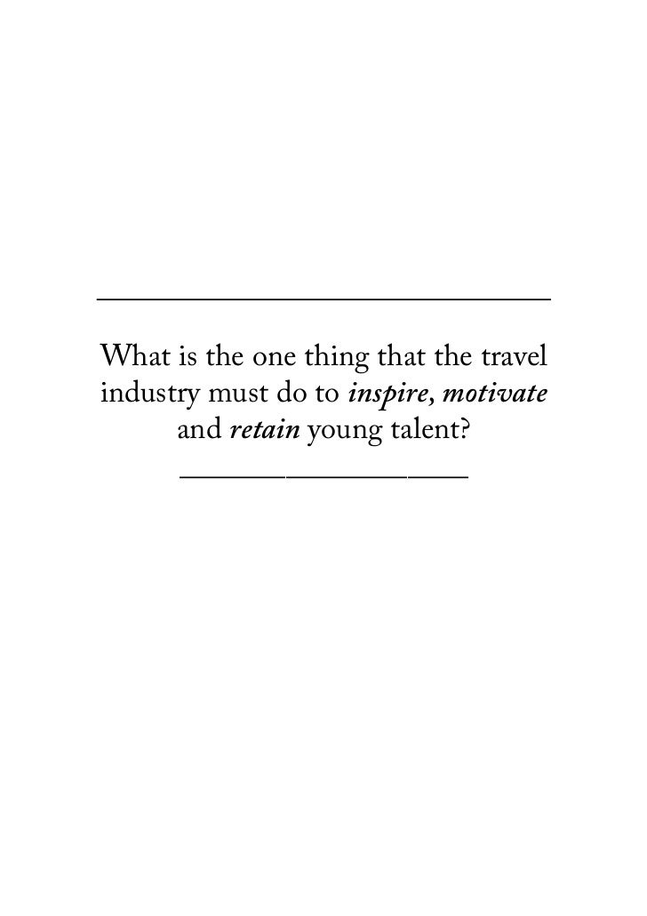 What is the one thing that the travelindustry must do to inspire, motivate      and retain young talent?      ____________...