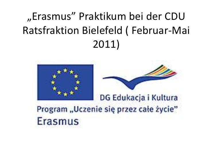 """Erasmus"" Praktikum bei der CDURatsfraktion Bielefeld ( Februar-Mai               2011)"