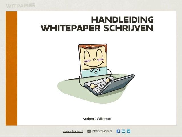 handleidingwhitepaper schrijven                   Andreas Willemse    www.witpapier.nl    info@witpapier.nl