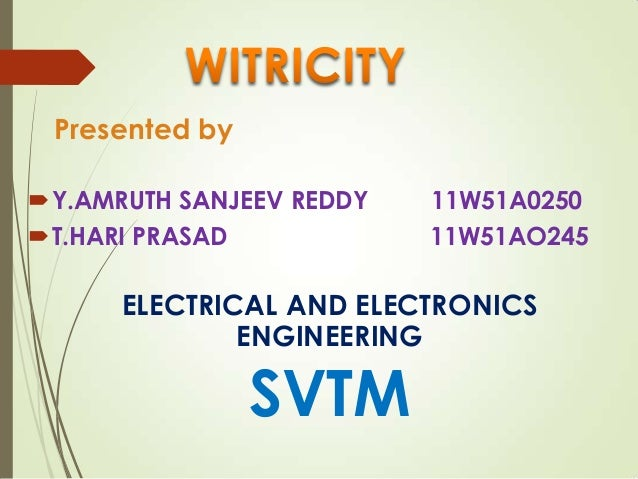 Y.AMRUTH SANJEEV REDDY 11W51A0250 T.HARI PRASAD 11W51AO245 ELECTRICAL AND ELECTRONICS ENGINEERING SVTM Presented by