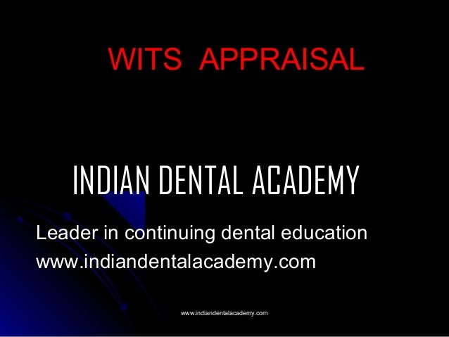 WITS APPRAISAL  INDIAN DENTAL ACADEMY Leader in continuing dental education www.indiandentalacademy.com www.indiandentalac...