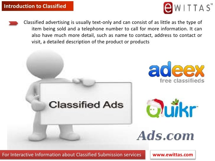 Introduction to Classified<br />Classified advertising is usually text-only and can consist of as little as the type of it...