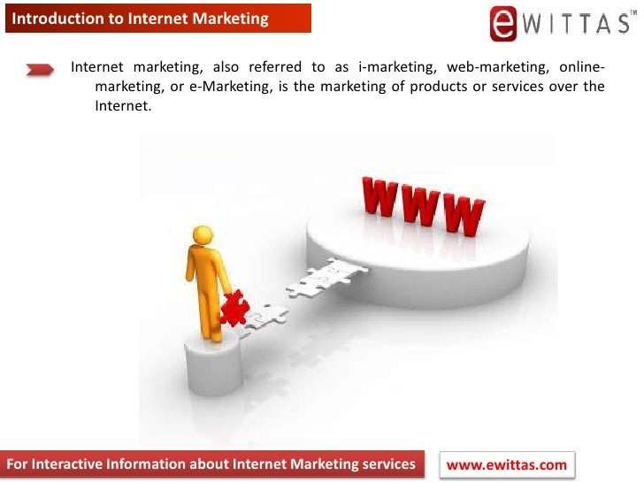 Introduction to Internet Marketing<br />Internet marketing, also referred to as i-marketing, web-marketing, online-marketi...