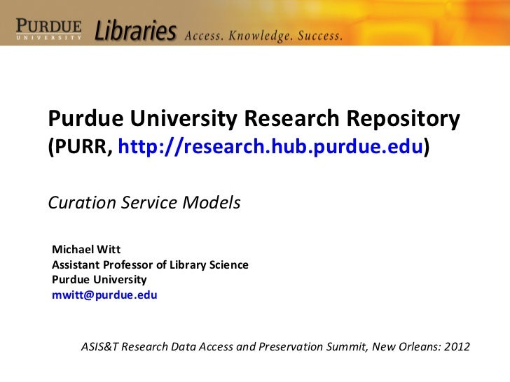 Purdue University Research Repository(PURR, http://research.hub.purdue.edu)Curation Service ModelsMichael WittAssistant Pr...
