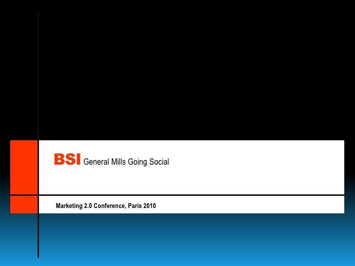 BSI<br />General Mills GoingSocial<br />Marketing 2.0 Conference, Paris 2010<br />