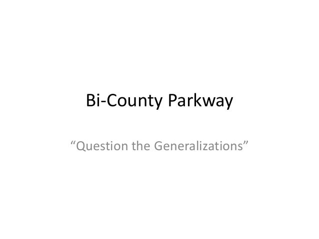 "Bi-County Parkway ""Question the Generalizations"""