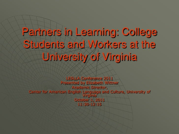 Partners in Learning: College Students and Workers at the University of Virginia<br />LESLLA Conference 2011<br />Presente...