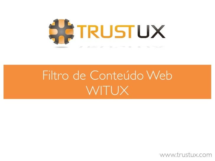 Filtro de Conteúdo Web         WITUX                   www.trustux.com