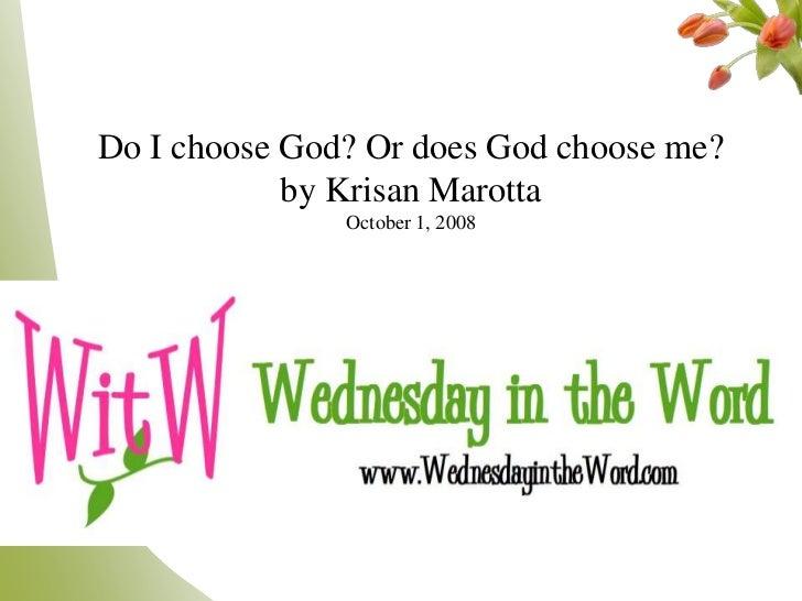 Do I choose God? Or does God choose me?