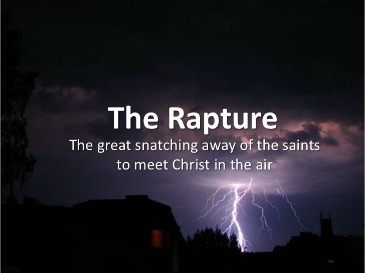 The Rapture<br />The great snatching awayof the saints<br />to meet Christ in the air<br />