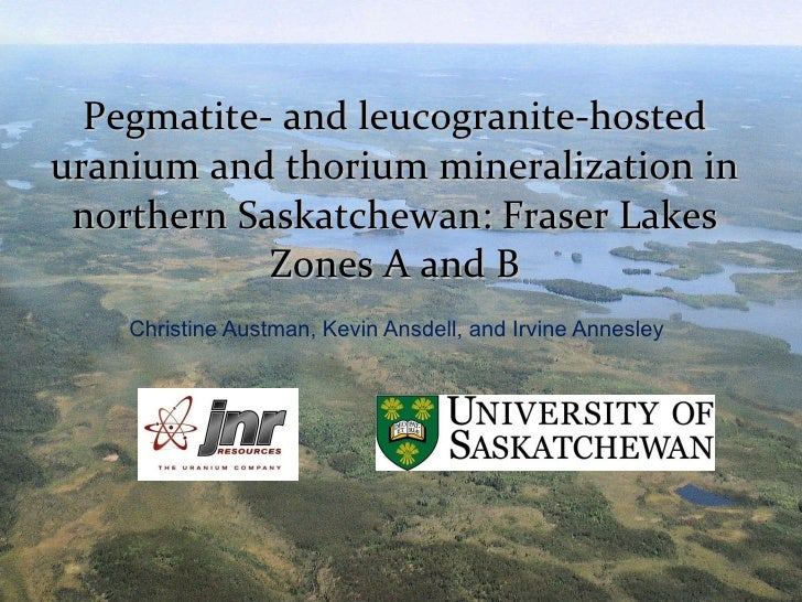 Pegmatite- and leucogranite-hosted uranium and thorium mineralization in northern Saskatchewan: Fraser Lakes Zones A and B...