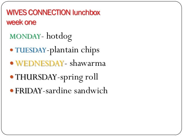 WIVES CONNECTION lunchboxweek oneMONDAY- hotdog TUESDAY-plantain chips WEDNESDAY- shawarma THURSDAY-spring roll FRIDAY...