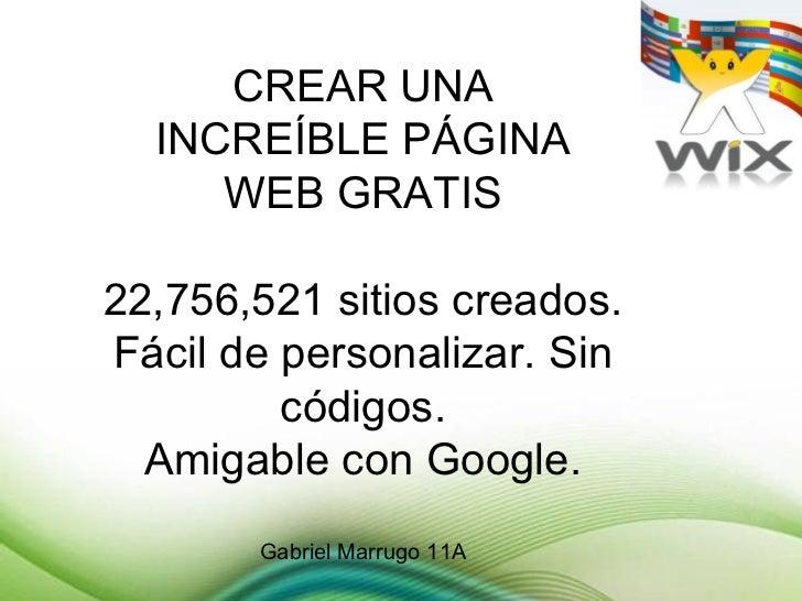 CREAR UNA  INCREÍBLE PÁGINA     WEB GRATIS22,756,521 sitios creados.Fácil de personalizar. Sin         códigos.  Amigable ...