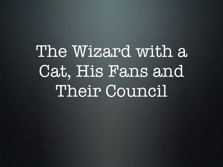 The Wizard with aCat, His Fans and  Their Council