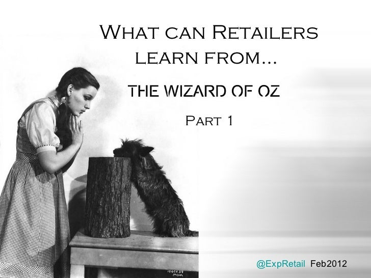 What can Retailers learn from the Wizard of Oz Part 1