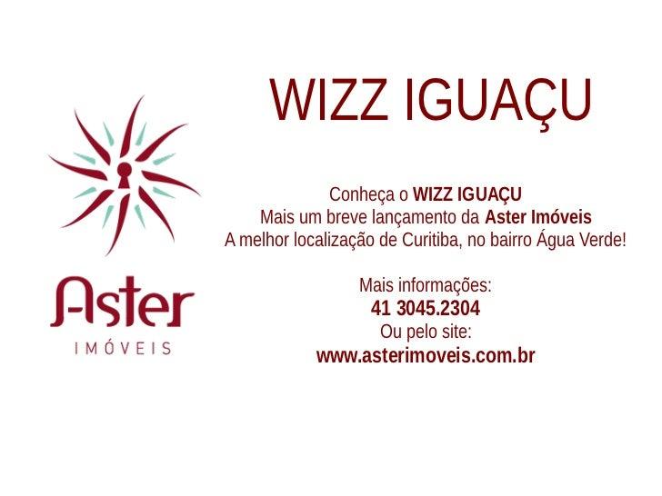 WIZZ IGUAÇU               Conheça o WIZZ IGUAÇU    Mais um breve lançamento da Aster ImóveisA melhor localização de Curiti...