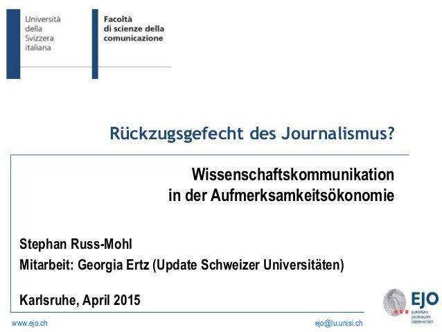ejo@lu.unisi.chwww.ejo.ch Rückzugsgefecht des Journalismus? Wissenschaftskommunikation in der Aufmerksamkeitsökonomie Step...