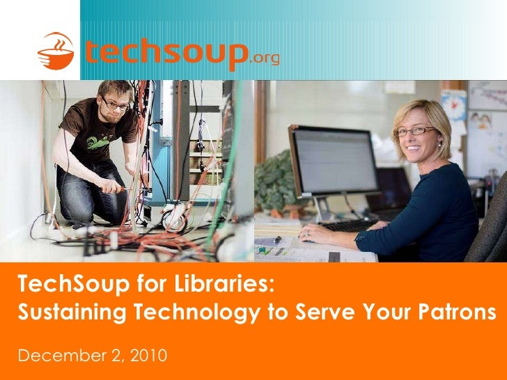 TechSoup for Libraries: Sustaining Technology to Serve Your Patrons: Dec. 2010