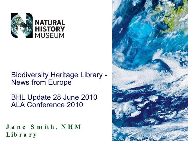 Jane Smith, NHM Library Biodiversity Heritage Library - News from Europe BHL Update 28 June 2010 ALA Conference 2010