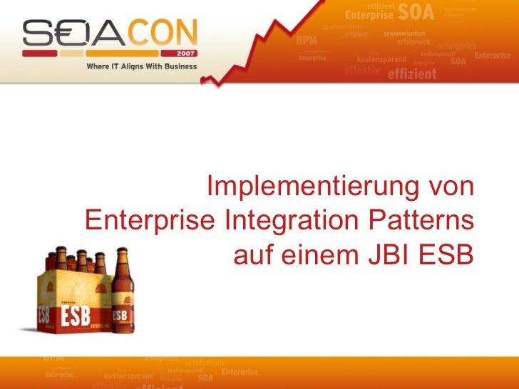 Implementierung vonEnterprise Integration Patterns            auf einem JBI ESB