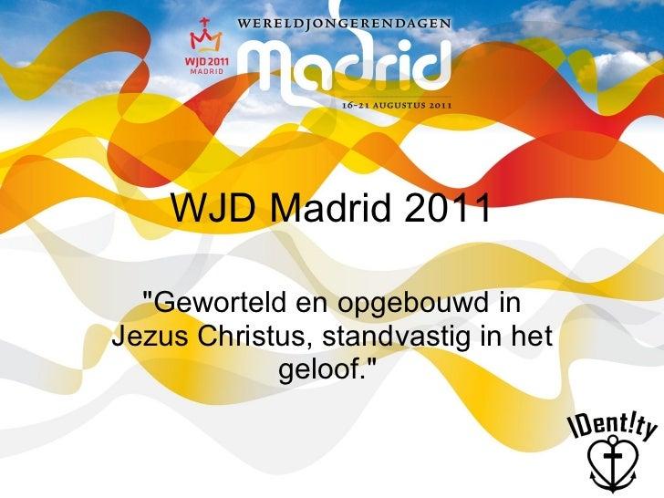 """WJD Madrid 2011 """"Geworteld en opgebouwd in Jezus Christus, standvastig in het geloof."""""""