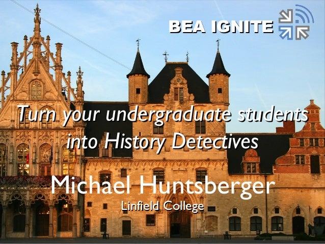Michael Huntsberger Linfield CollegeLinfield College BEA IGNITEBEA IGNITE Turn your undergraduate studentsTurn your underg...