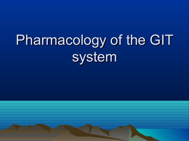 Pharmacology of the GITPharmacology of the GIT systemsystem