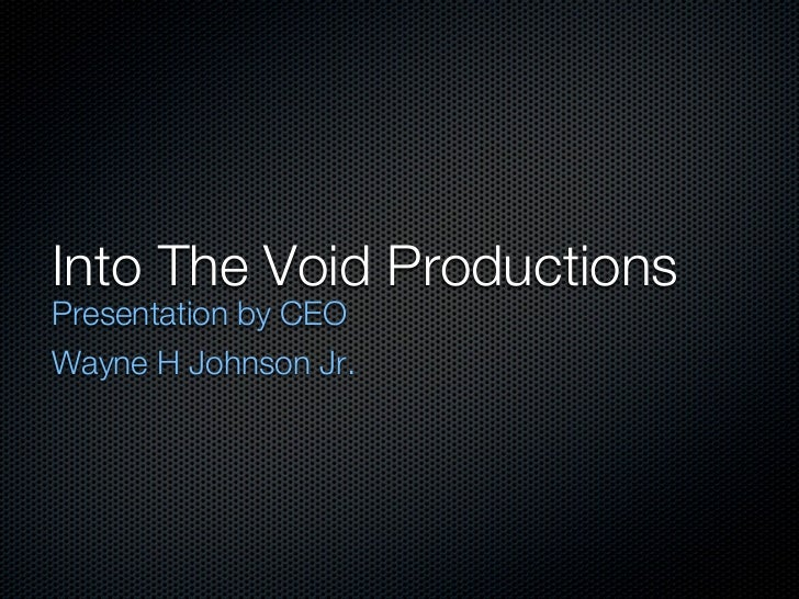 Into The Void ProductionsPresentation by CEOWayne H Johnson Jr.