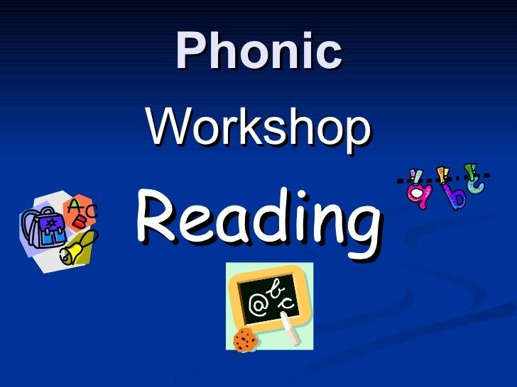 Phonic <ul><li>Workshop </li></ul><ul><li>Reading </li></ul>
