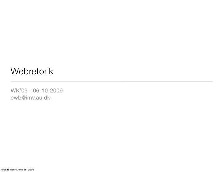 Webretorik        WK'09 - 06-10-2009        cwb@imv.au.dk     tirsdag den 6. oktober 2009