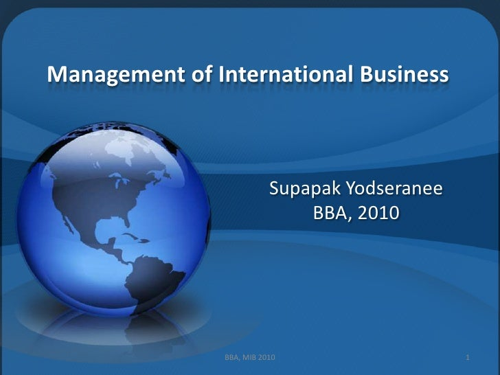 Management of International Business<br />SupapakYodseranee<br />BBA, 2010<br />1<br />BBA, MIB 2010<br />