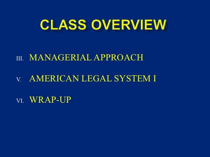 <ul><li>MANAGERIAL APPROACH  </li></ul><ul><li>AMERICAN LEGAL SYSTEM I  </li></ul><ul><li>WRAP-UP </li></ul>