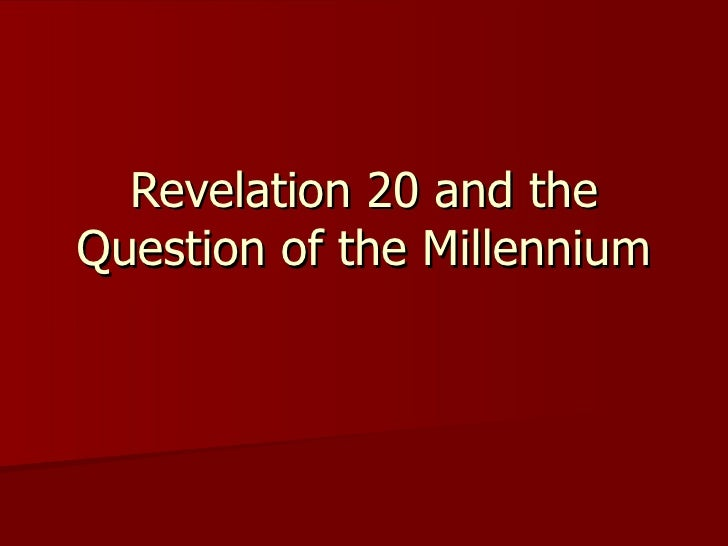 Wk12 revelation 20 and the question of the millennium