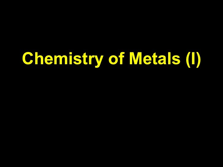 Wk14 CL1823 Chemistry of metals  I