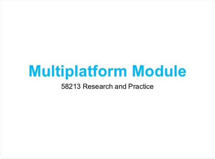 Multiplatform Module    58213 Research and Practice