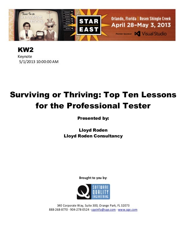 KW2 Keynote 5/1/2013 10:00:00 AM  Surviving or Thriving: Top Ten Lessons for the Professional Tester Presented by: Lloyd R...