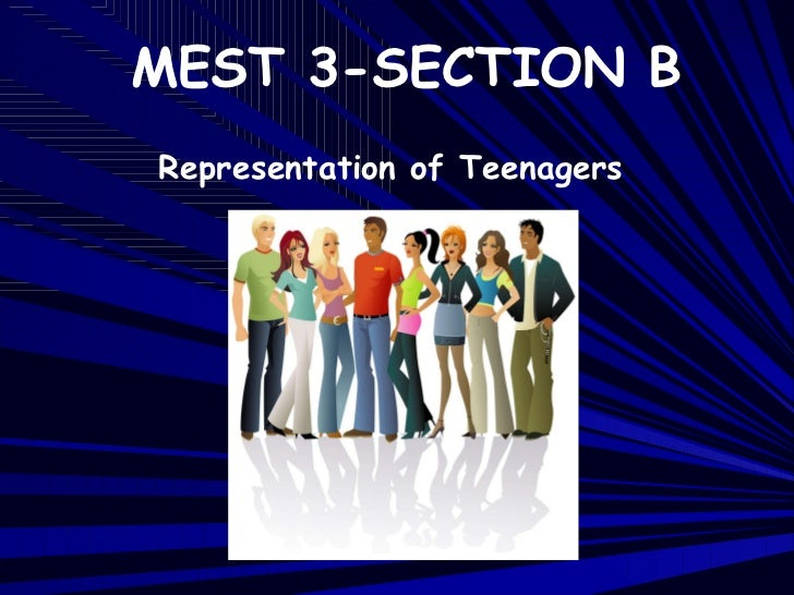 MEST 3-SECTION B Representation of Teenagers