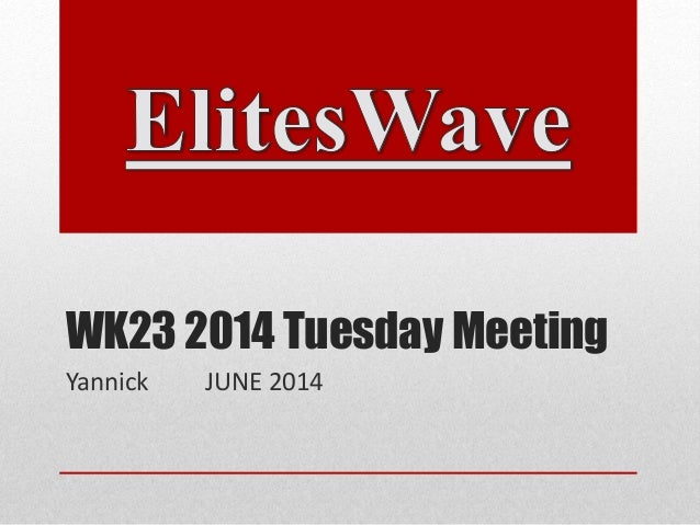 WK23 2014 Tuesday Meeting Yannick JUNE 2014