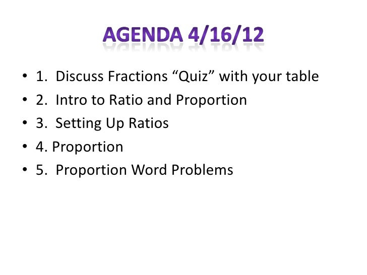 """•   1. Discuss Fractions """"Quiz"""" with your table•   2. Intro to Ratio and Proportion•   3. Setting Up Ratios•   4. Proporti..."""