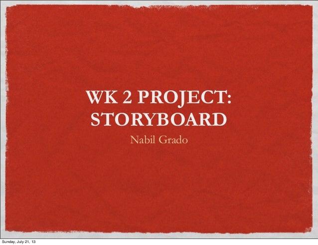 WK 2 PROJECT: STORYBOARD Nabil Grado Sunday, July 21, 13