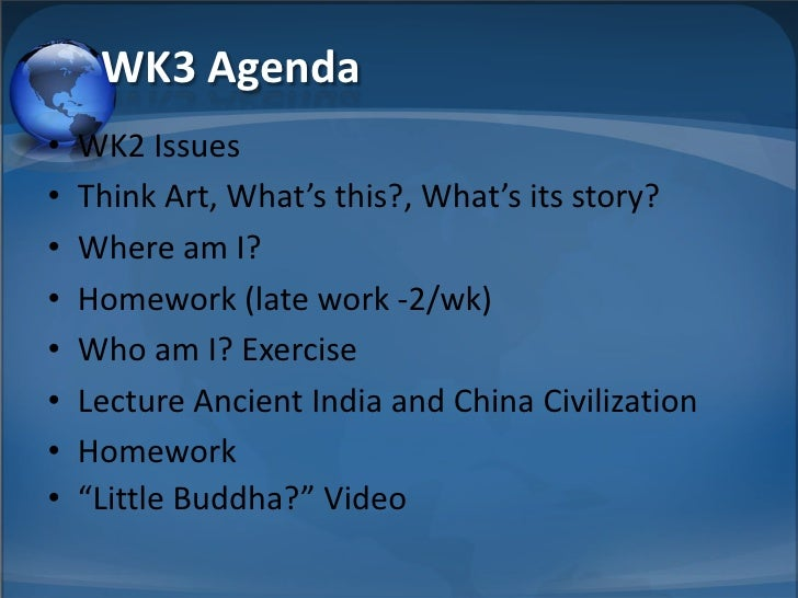 WK3 Agenda •   WK2 Issues •   Think Art, What's this?, What's its story? •   Where am I? •   Homework (late work -2/wk) • ...