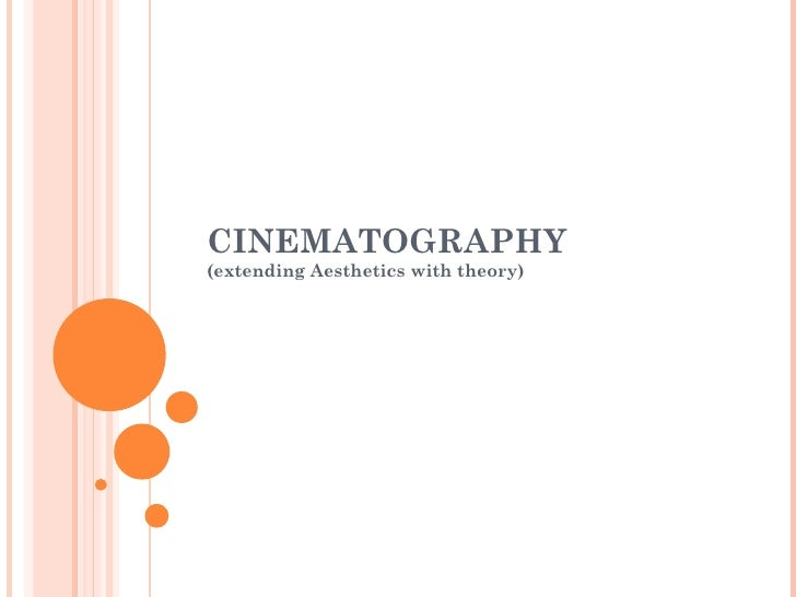 CINEMATOGRAPHY (extending Aesthetics with theory)