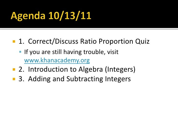 Agenda 10/13/11<br />1.  Correct/Discuss Ratio Proportion Quiz  <br />If you are still having trouble, visit www.khanacade...