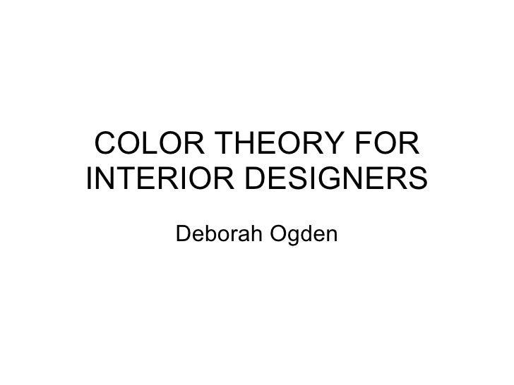 COLOR THEORY FOR INTERIOR DESIGNERS Deborah Ogden