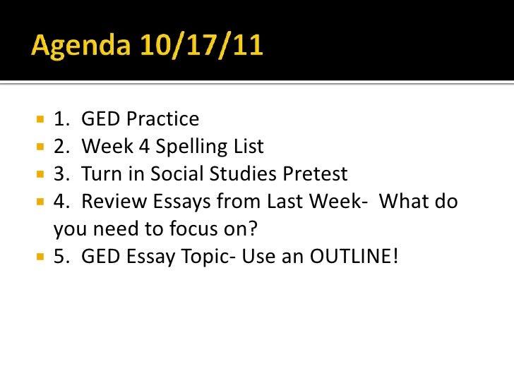Agenda 10/17/11<br />1.  GED Practice<br />2.  Week 4 Spelling List<br />3.  Turn in Social Studies Pretest<br />4.  Revie...